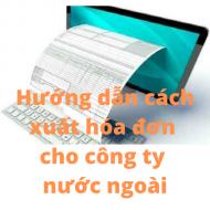 Cách xuất hóa đơn cho công ty nước ngoài